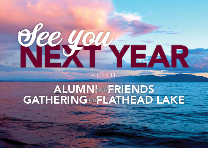 Illustration of Flathead Lake. Text reads: See you next year at the Alumni and Friends Gathering on Flathead Lake