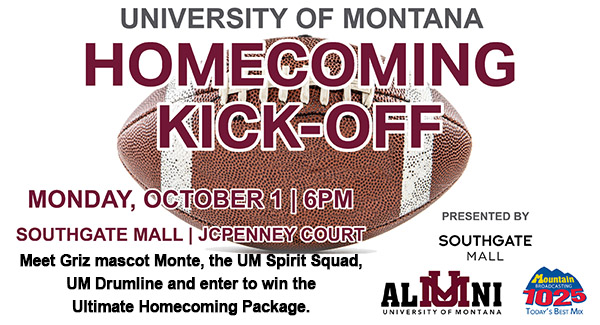 Homecoming Kickoff info. Monday, October 1 - 6pm. Southgate Mall, JC Penney Court. Meet Griz mascot Monte, the UM Spirit Squad, UM Drumline and enter to the Ultimate Homecoming Package.