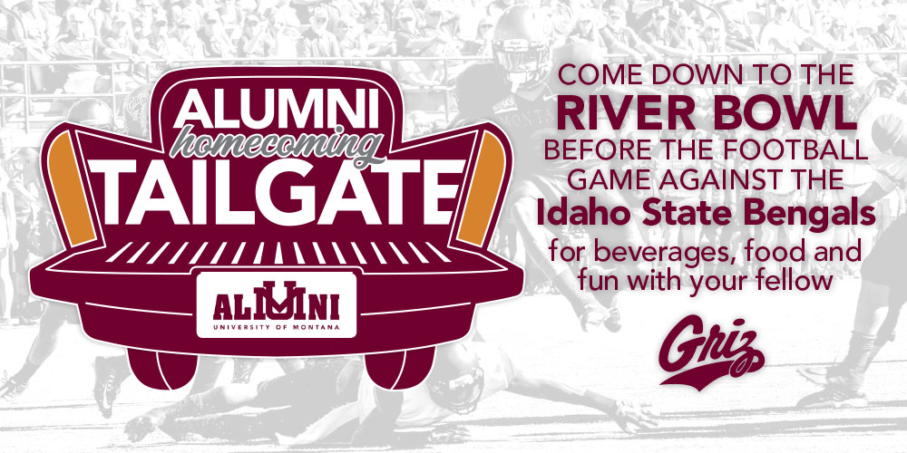 2019 Alumni Homecoming Tailgate ad: Come down to the River Bowl before the football game against the Idaho State Bengals for beverages, food and fun with your fellow Griz