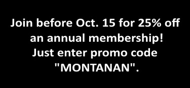 Did you see our ad in the Montanan? Join before Oct. 15 for 25% off  an annual membership! Just enter promo code MONTANAN.