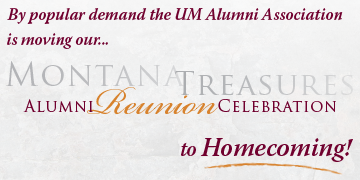 """Text reads: """"By popular demand the UM Alumni Association is moving our Montana Treasures Reunion Celebration to Homecoming!"""